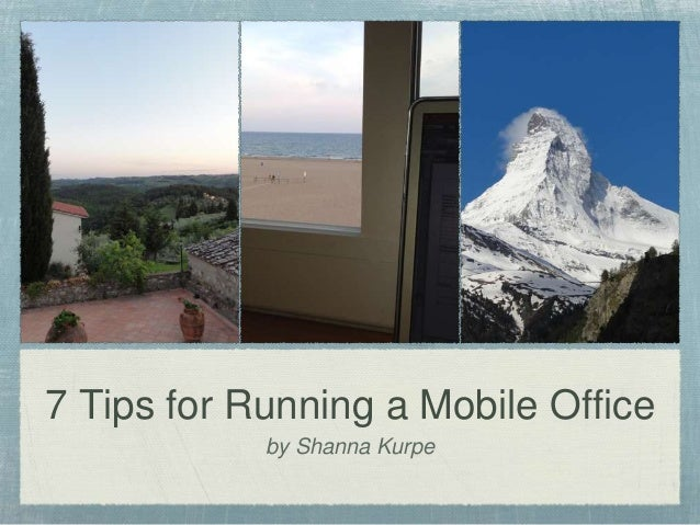 7 Tips for Running a Mobile Office            by Shanna Kurpe