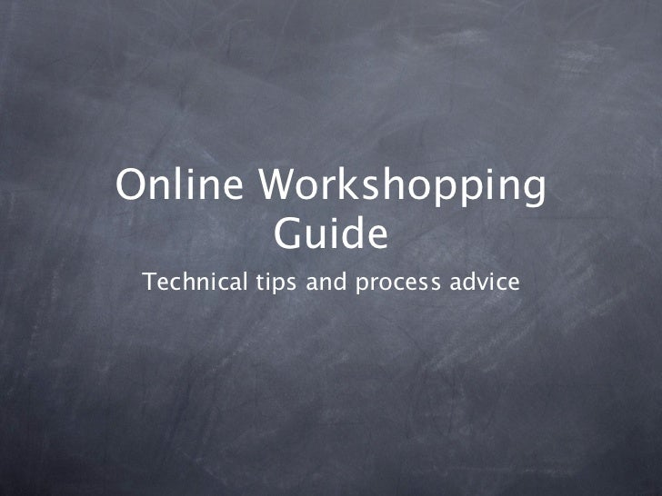 Online Workshopping       Guide Technical tips and process advice