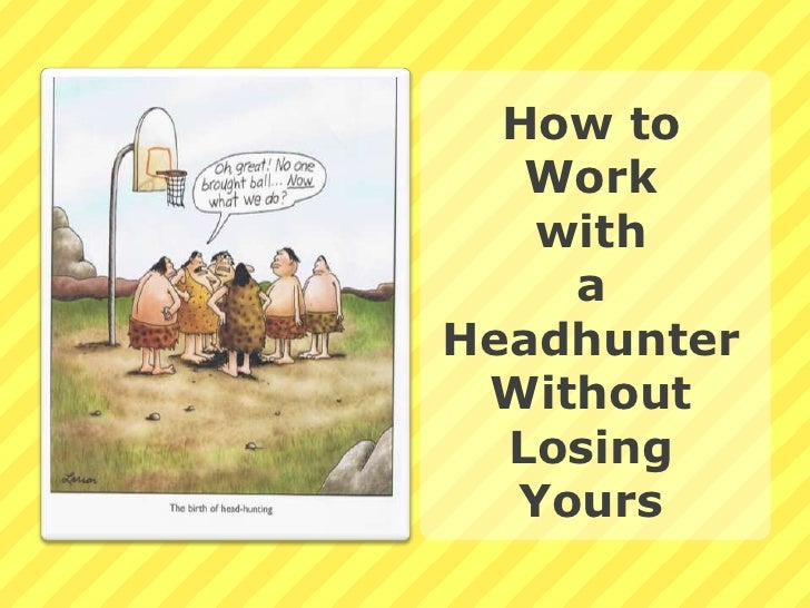 How to Work <br />with <br />a Headhunter Without Losing Yours<br />