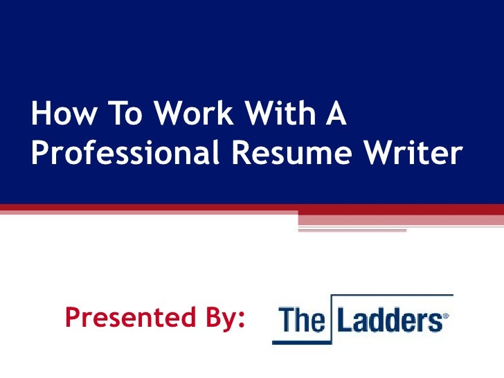 How To Work With A Professional Resume Writer Presented By:
