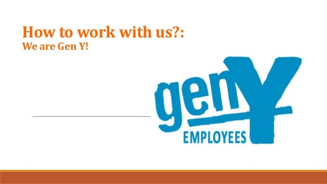 how to work with us we are gen y