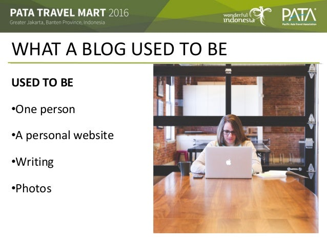 WHAT A BLOG USED TO BE USED TO BE •One person •A personal website •Writing •Photos