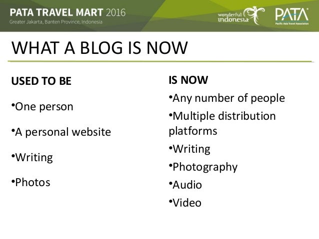 WHAT A BLOG IS NOW USED TO BE •One person •A personal website •Writing •Photos IS NOW •Any number of people •Multiple dist...