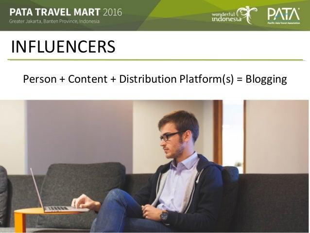 INFLUENCERS Person + Content + Distribution Platform(s) = Blogging