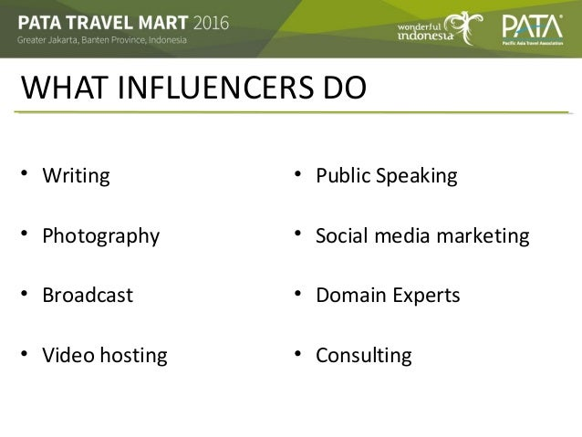 WHAT INFLUENCERS DO • Writing • Photography • Broadcast • Video hosting • Public Speaking • Social media marketing • Domai...