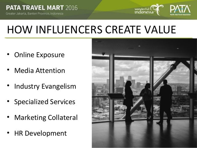 HOW INFLUENCERS CREATE VALUE • Online Exposure • Media Attention • Industry Evangelism • Specialized Services • Marketing ...