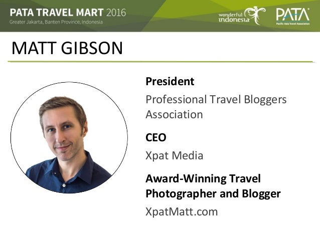 MATT GIBSON President Professional Travel Bloggers Association CEO Xpat Media Award-Winning Travel Photographer and Blogge...