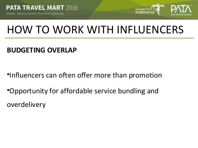 HOW TO WORK WITH INFLUENCERS BUDGETING OVERLAP •Influencers can often offer more than promotion •Opportunity for affordabl...