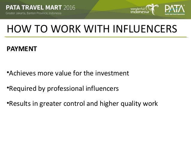 HOW TO WORK WITH INFLUENCERS PAYMENT •Achieves more value for the investment •Required by professional influencers •Result...