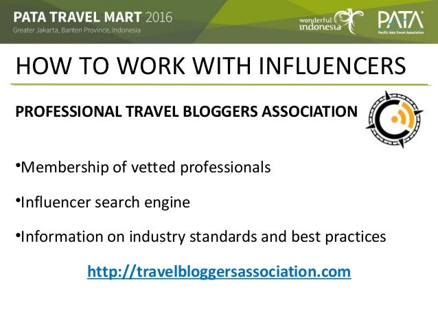 HOW TO WORK WITH INFLUENCERS PROFESSIONAL TRAVEL BLOGGERS ASSOCIATION •Membership of vetted professionals •Influencer sear...