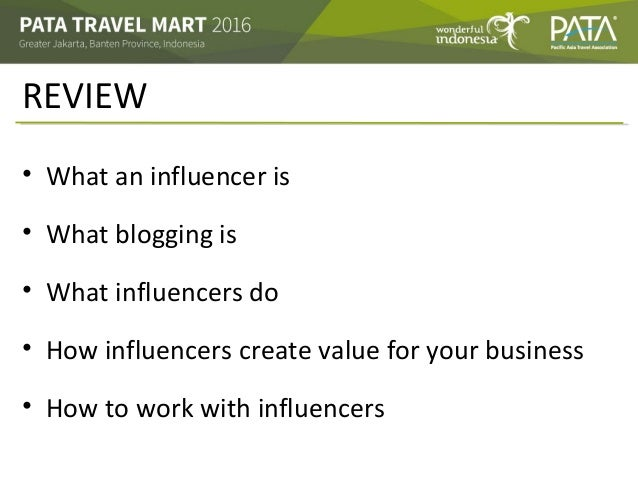 REVIEW • What an influencer is • What blogging is • What influencers do • How influencers create value for your business •...