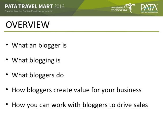 OVERVIEW • What an blogger is • What blogging is • What bloggers do • How bloggers create value for your business • How yo...