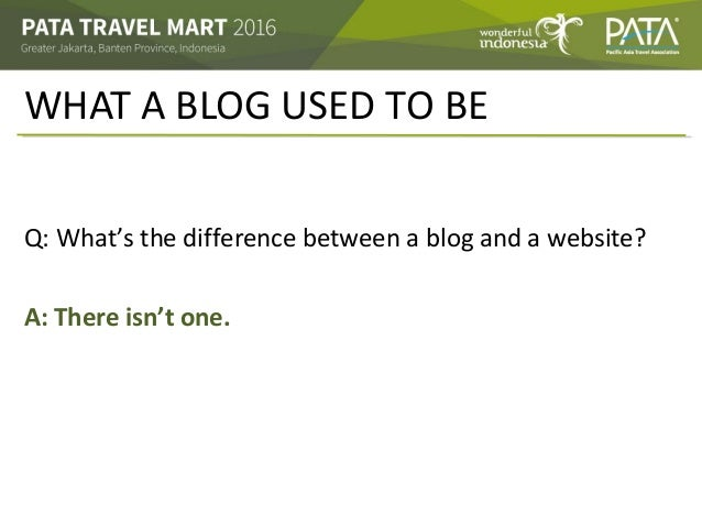 WHAT A BLOG USED TO BE Q: What's the difference between a blog and a website? A: There isn't one.