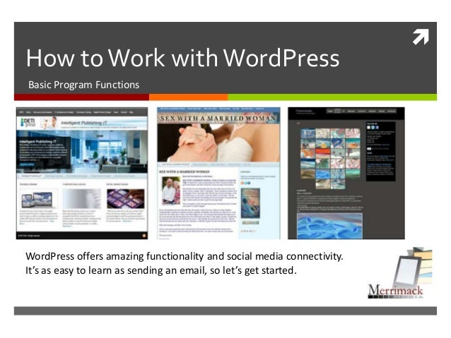 How toWork withWordPressBasic Program FunctionsWordPress offers amazing functionality and social media connectivity.It's ...