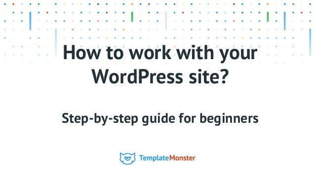 How to work with your WordPress site? Step-by-step guide for beginners