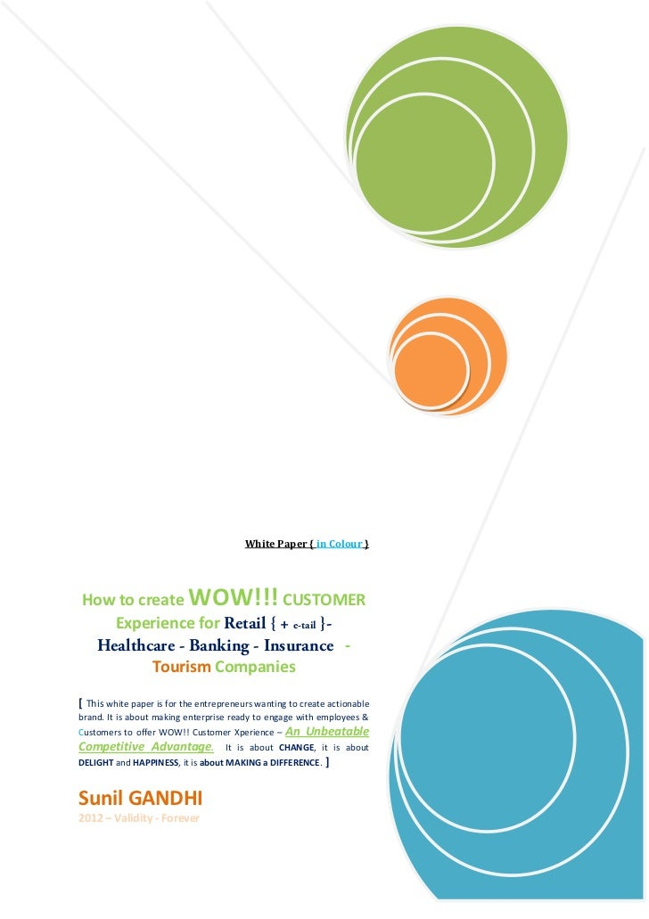 White Paper { in Colour }How to create WOW!!! CUSTOMER   Experience for Retail { + e-tail }- Healthcare - Banking - Insura...
