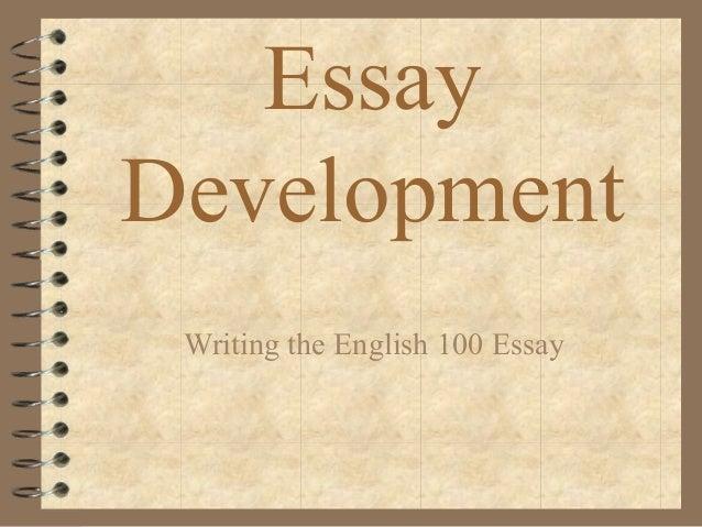 EssayDevelopment Writing the English 100 Essay