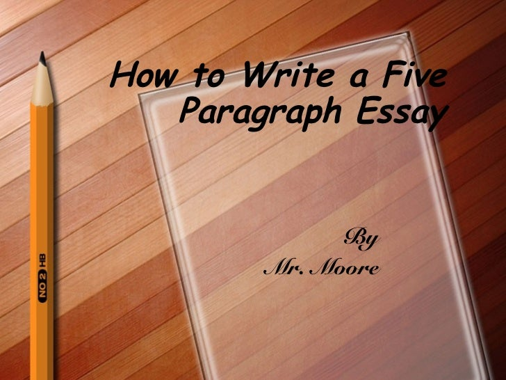 how to write a five paragraph essay - Format Of A 5 Paragraph Essay