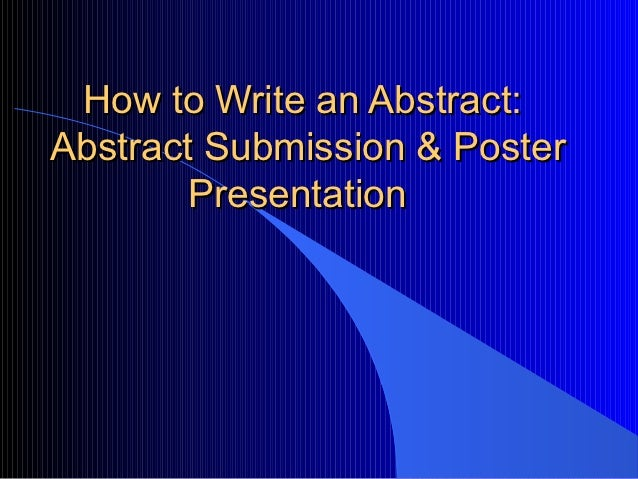 How to Write an Abstract:Abstract Submission & Poster        Presentation
