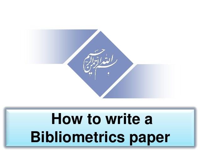 How to write a Bibliometrics paper