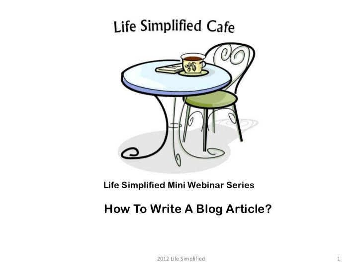 Life Simplified Mini Webinar SeriesHow To Write A Blog Article?            2012 Life Simplified      1