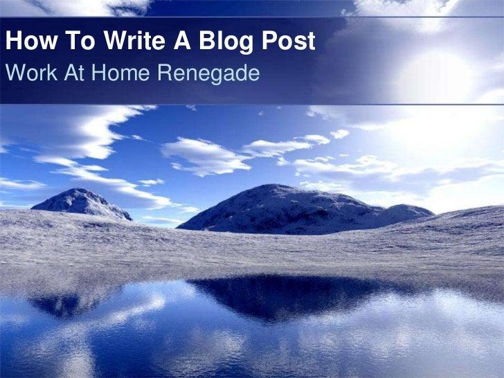 How To Write A Blog PostWork At Home Renegade