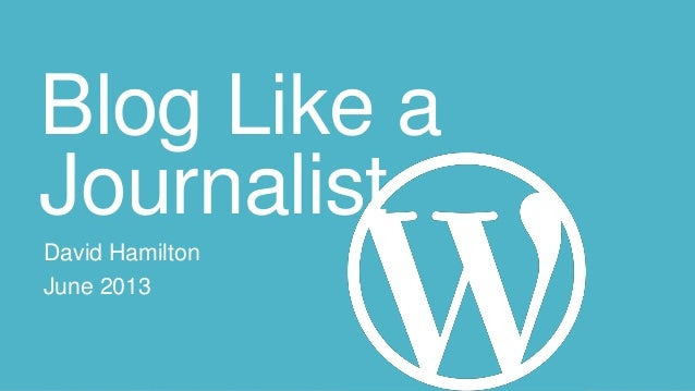 Blog Like a Journalist David Hamilton June 2013