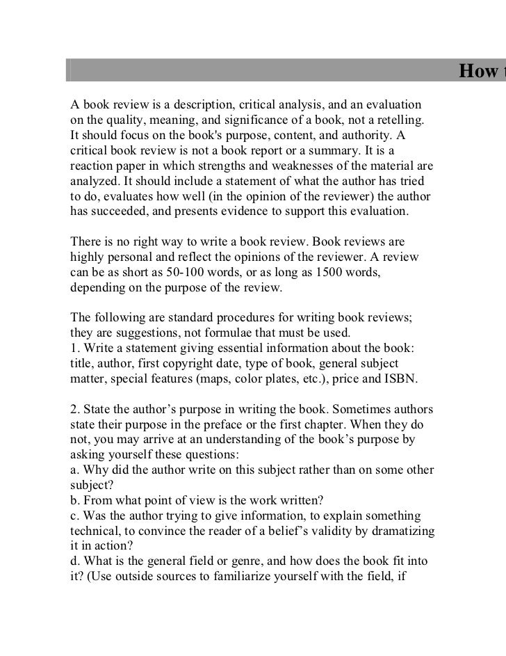 how to write a book reviews The reviewing of books has been for two hundred years one of the major intellectual activities of the english-speaking world publications consisting entirely of book reviews are among the most significant journals on any library shelf, and book reviewers are (at least potentially) among the most.