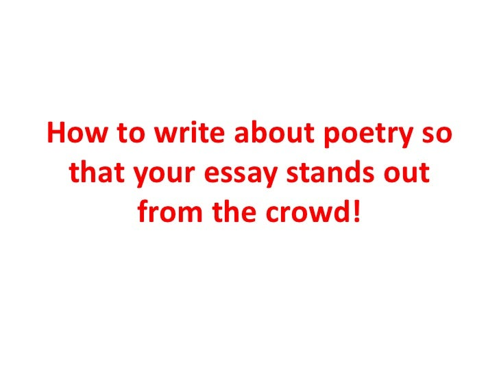 How to write about poetry so that your essay stands out      from the crowd!