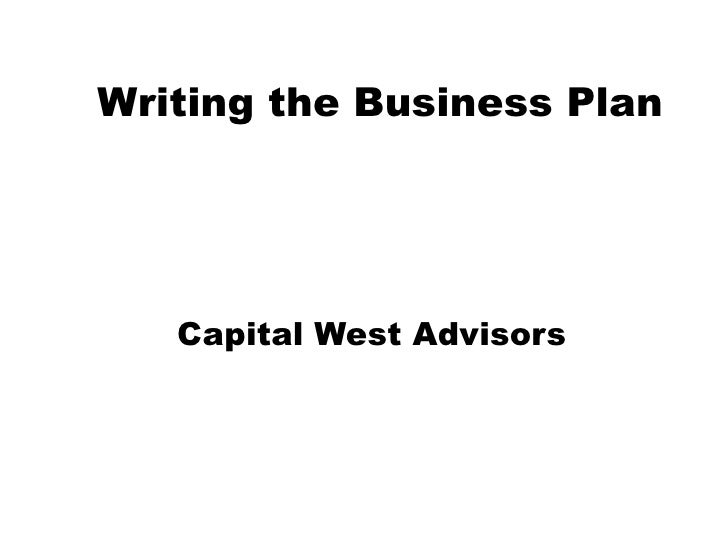 Writing the Business Plan Capital West Advisors
