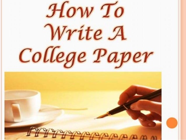 how to write college paper How To Write A College Paper
