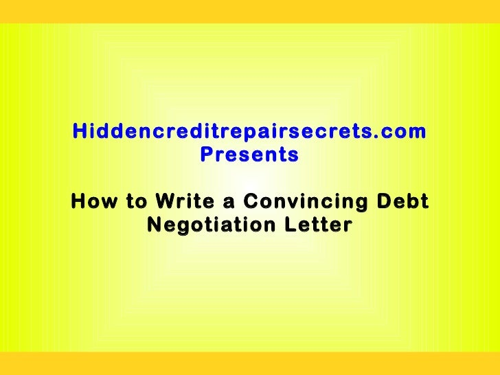 hiddencreditrepairsecretscom presentshow to write a convincing debt negotiation