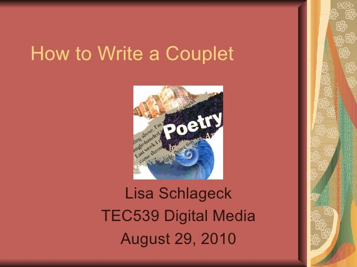 How to Write a Couplet Lisa Schlageck TEC539 Digital Media August 29, 2010
