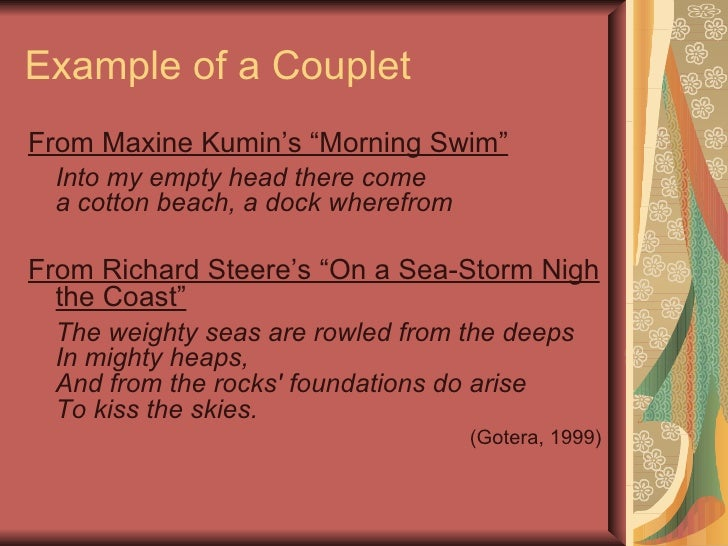 how to write a couplet poem Couple means two a couplet is a pair of two lines of poetry, joined by meter and often rhyme reading through this year's poems, i realize that i do not write many poems in couplets writing a lot and then looking back has helped me to see patterns, habits, tics, strengths, and weaknesses i.