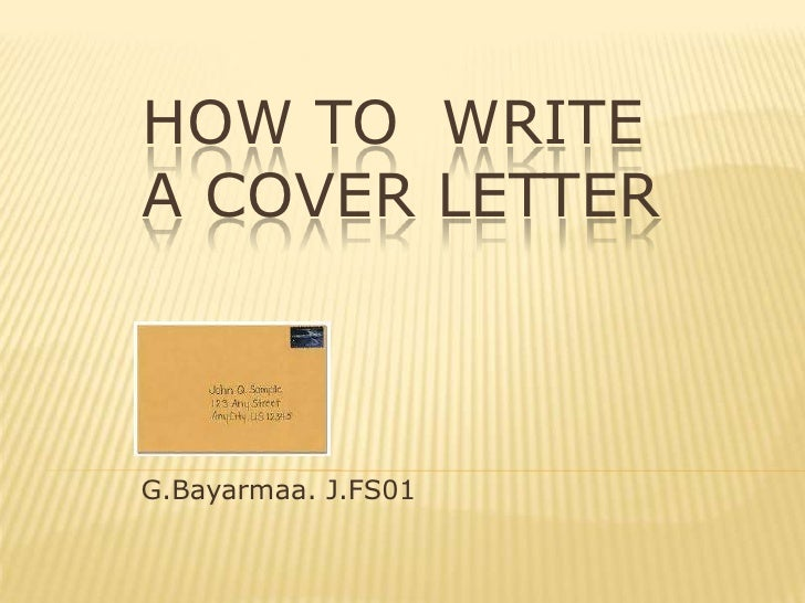 How to write a cover letter<br />G.Bayarmaa. J.FS01<br />