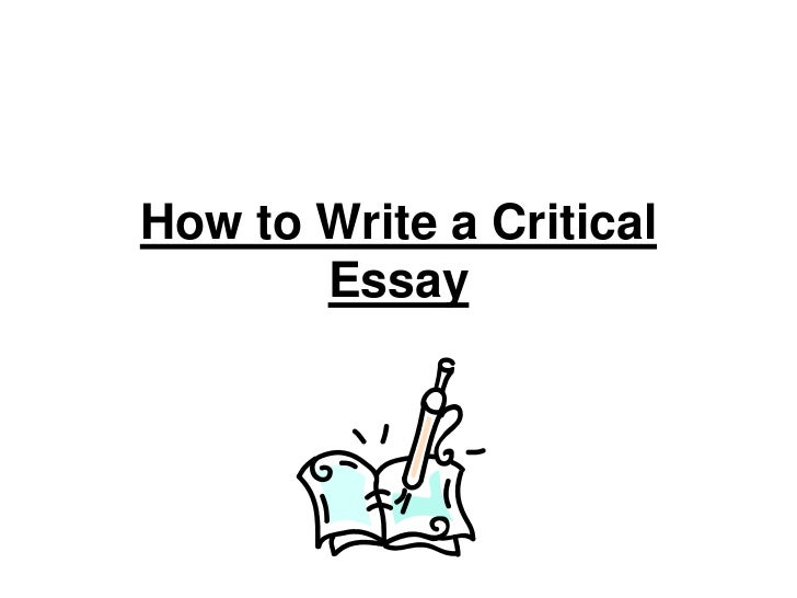 how to write a critical essay Writing a critical analysis essay is a captivating process if you know the right structure and use the experience of the qualified experts who know all the intricacies of essay creation how to start writing a critical analysis essay beginning: read first then write if you have to evaluate a piece of writing such as a novel, a play, or a poem.