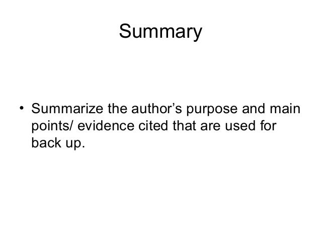 Summary• Summarize the author's purpose and main  points/ evidence cited that are used for  back up.
