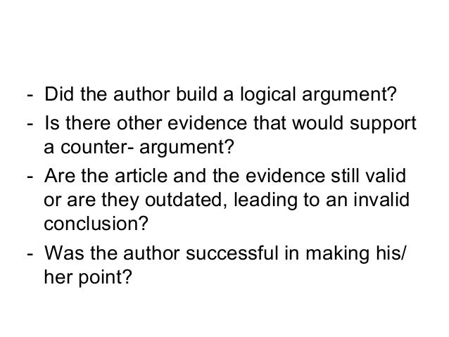 - Did the author build a logical argument?- Is there other evidence that would support  a counter- argument?- Are the arti...