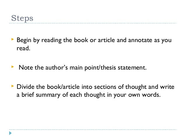 Steps       Begin by reading the book or article and annotate as you read. Note the author's main point/thesis statemen...