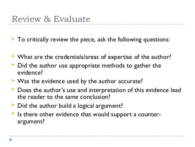 Review & Evaluate   To critically review the piece, ask the following questions:    What are the credentials/areas of ex...