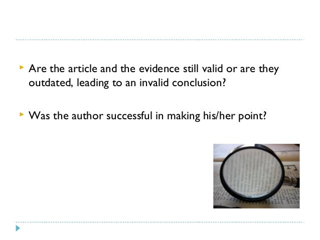   Are the article and the evidence still valid or are they outdated, leading to an invalid conclusion?    Was the author...