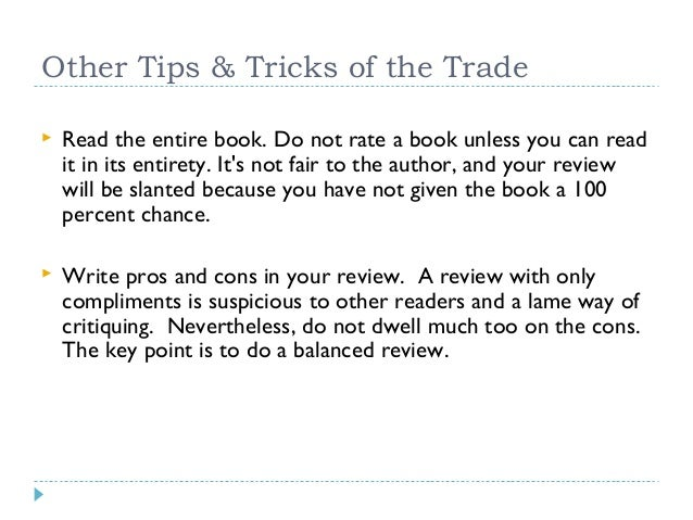 Other Tips & Tricks of the Trade   Read the entire book. Do not rate a book unless you can read it in its entirety. It's ...