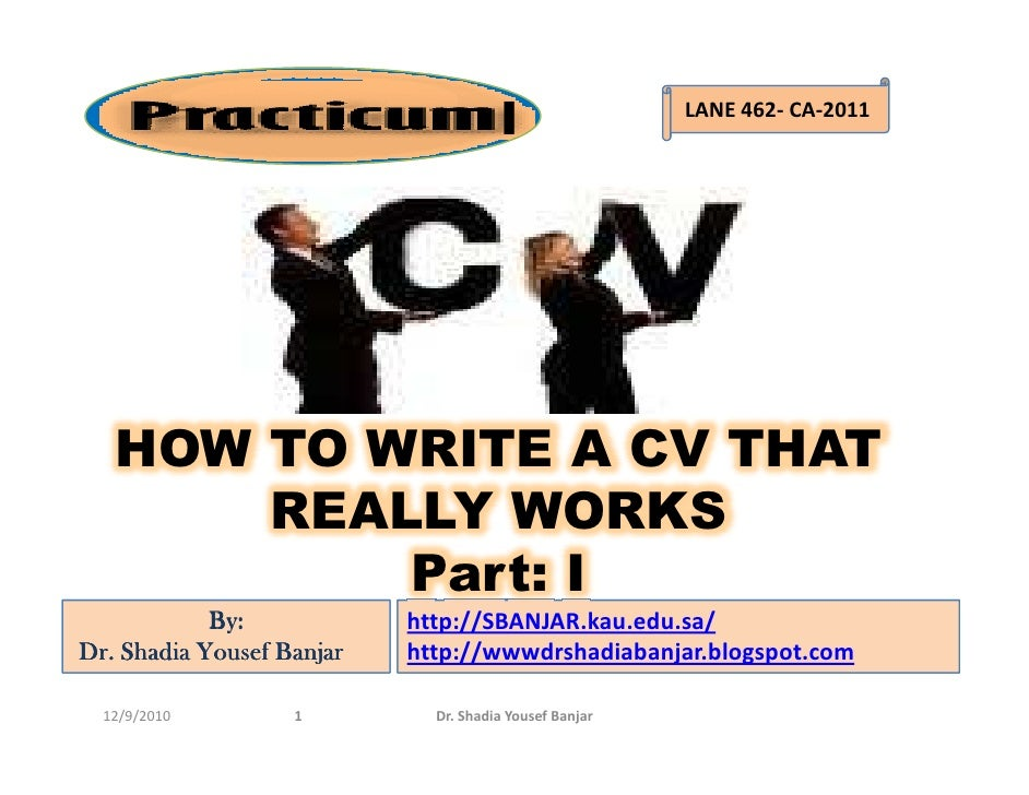 LANE 462- CA-2011                                      I   HOW TO WRITE A CV THAT       REALLY WORKS           Part: I    ...