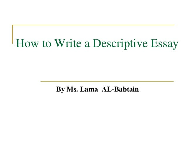 how to write a descriptive essay how to write a descriptive essay by ms lama al babtain