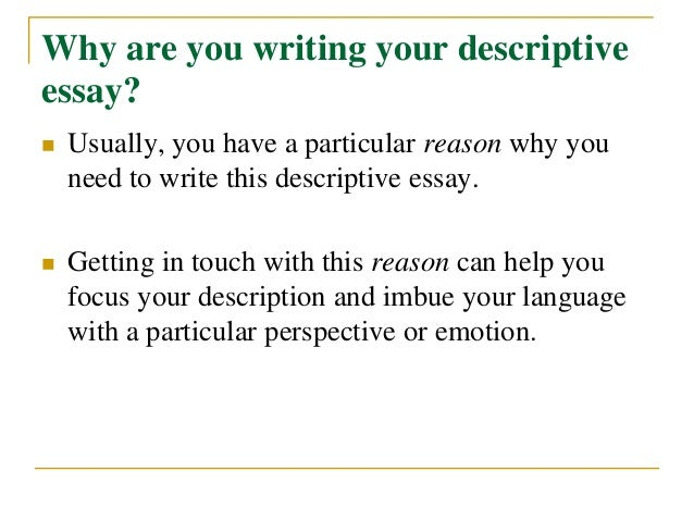 how to write a descriptive essay  4 why are you writing your descriptive essay