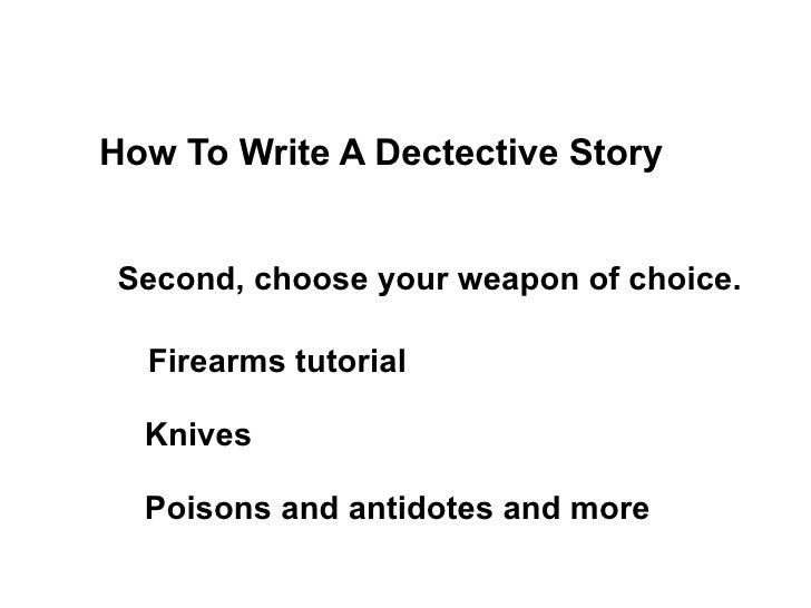 how to write a detective story Check out our top free essays on writing a short detective story to help you write your own essay.