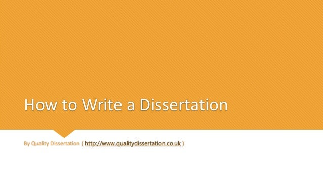 How to Write a Dissertation By Quality Dissertation ( http://www.qualitydissertation.co.uk )