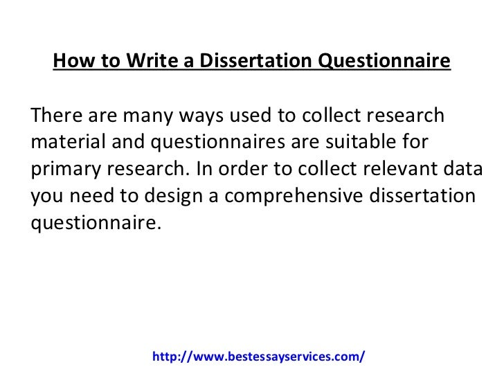 how to write a questionnaire for a dissertation How to write a methodology ~ you should justify and how to write a methodology dissertation what questions did you ask and how have these contributed.