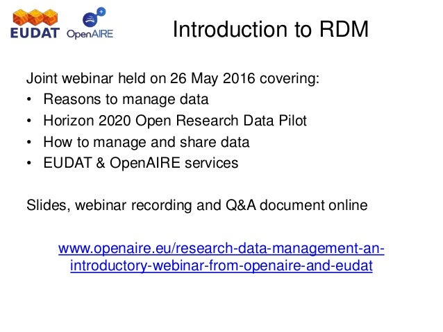 EUDAT & OpenAIRE Webinar: How to write a Data Management Plan - July 14, 2016  www.eudat.eu    Slide 3
