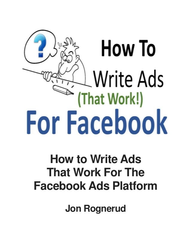 How to Write Ads  That Work For The  Facebook Ads Platform  Jon Rognerud
